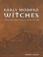 Early Modern Witches : Witchcraft Cases in Contemporary Writing.