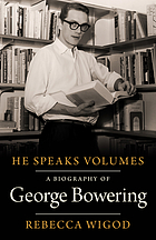 He speaks volumes : a biography of George Bowering
