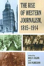 The rise of western journalism, 1815-1914 : essays on the press in Australia, Canada, France, Germany, Great Britain and the United States