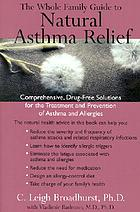 The whole family guide to natural asthma relief : comprehensive drug free solutions for the treatment and prevention of asthma and allergies