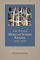 The Aztlán Mexican studies reader, 1974-2016