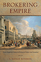 Brokering empire : trans-imperial subjects between Venice and Istanbul