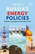 Russia's energy policies : national, interregional and global levels