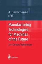 Manufacturing technologies for machines of the future : 21st century technologies ; with 41 tables