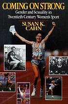 Coming on strong : gender and sexuality in twentieth-century women's sport