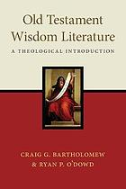 OLD TESTAMENT WISDOM LITERATURE : a theological introduction.