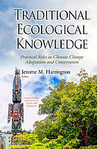 Traditional ecological knowledge : practical roles in climate change adaptation and conservation