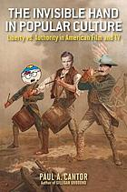 The invisible hand in popular culture : liberty versus authority in American film and TV