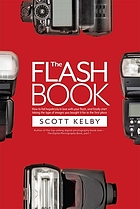 The flash book : how to fall hopelessly in love with your flash, and finally start taking the type of images you bought it for in the first place