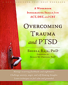 Overcoming trauma and ptsd - a workbook integrating skills from act, dbt, a.