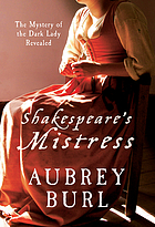 Shakespeare's mistress : the mystery of the dark lady revealed