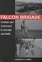 Falcon brigade : combat and command in Somalia and Haiti
