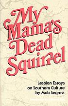 My mama's dead squirrel : Lesbian essays on Southern culture
