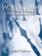 Work systems and the methods, measurement, and management of work