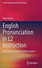 English pronunciation in L2 instruction : the case of secondary school learners