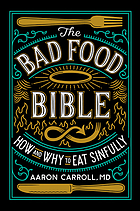 The bad food bible : how and why to eat sinfully