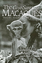 The Cayo Santiago macaques : history, behavior, and biology