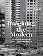 Imagining the modern : architecture and urbanism of the Pittsburgh Renaissance