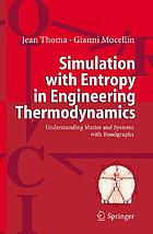 Simulation with Entropy Thermodynamics : Understanding Matter and Systems with Bondgraphs