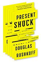 Present shock : when everything happens now