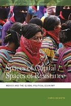 Spaces of capital/spaces of resistance Mexico and the global political economy