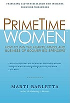 Primetime women : how to win the hearts, minds, and business of boomer big spenders