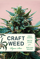 Craft weed : family farming and the future of the marijuana industry