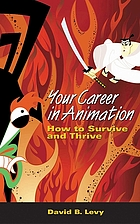 Your career in animation : how to survive and thrive