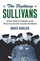 The fighting Sullivans : how Hollywood and the military make heroes