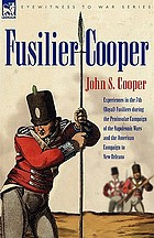 Fusilier Cooper : experiences in the 7th (Royal) Fusiliers during the Peninsular Campaign of the Napoleonic Wars and the American Campaign to New Orleans