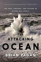The attacking ocean : the past, present, and future of rising sea levels