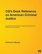 Congressional Quarterly's desk reference on American criminal justice : [over 500 answers to frequently asked questions from law enforcement to corrections]