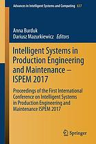 Intelligent Systems in Production Engineering and Maintenance -- ISPEM 2017 : proceedings of the first International Conference on Intelligent Systems in Production Engineering and Maintenance ISPEM 2017