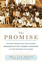 The promise : how one woman made good on her extraordinary pact to send a classroom of first graders to college
