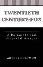 Twentieth Century-Fox : a corporate and financial history