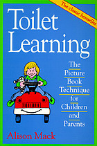 Toilet learning : the picture book technique for children and parents
