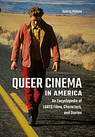 Queer cinema in America : an encyclopedia of LGBTQ films, characters, and stories