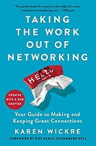 TAKING THE WORK OUT OF NETWORKING : an introvert's guide to making connections that count.