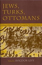 Jews, Turks, Ottomans : a shared history, fifteenth through the twentieth century