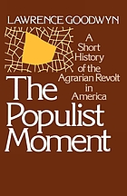 The Populist moment : a short history of the agrarian revolt in America