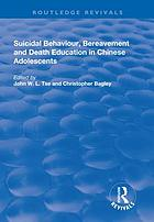 Suicidal Behaviour, Bereavement and Death Education in Chinese Adolescents : Hong Kong Studies