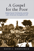 A gospel for the poor : global social Christianity and the Latin American evangelical left