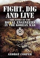 Fight, dig and live : the story of the Royal Engineers in the Korean War