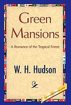 Green mansion : a romance of the tropical Forest