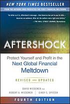 Aftershock : Protect Yourself and Profit in the Next Global Financial Meltdown.