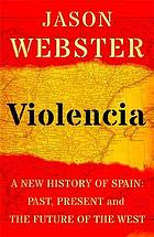 Violencia : a new history of Spain : past, present and the future of the West