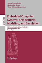 Embedded computer systems : architectures, modeling, and simulation : 7th international workshop, SAMOS 2007, Samos, Greece, July 16-19, 2007 : proceedings