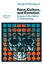 Race, culture, and evolution : essays in the history of anthropology