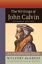 The writings of John Calvin : an introductory guide