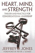 Heart, mind, and strength : theory and practice for congregational leadership